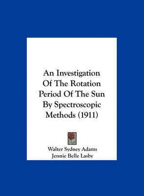 An Investigation of the Rotation Period of the Sun by Spectroscopic Methods (1911) by Walter Sydney Adams