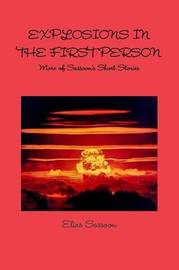 Explosions In The First Person: More of Sassoon's Short Stories by Elias Sassoon