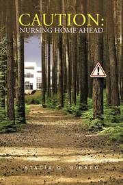 Caution: Nursing Home Ahead by Stacia G. Girard