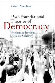 Post-Foundational Theories of Democracy by Oliver Marchart