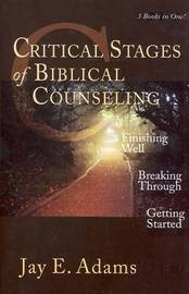 Critical Stages of Biblical Counseling by Jay E Adams