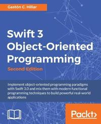 Swift 3 Object-Oriented Programming - by Gaston C Hillar