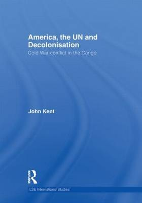 America, the UN and Decolonisation by John Kent image