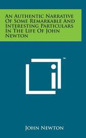 An Authentic Narrative of Some Remarkable and Interesting Particulars in the Life of John Newton by Olivia Newton John