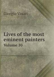 Lives of the Most Eminent Painters Volume 10 by Giorgio Vasari