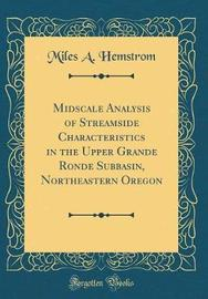 Midscale Analysis of Streamside Characteristics in the Upper Grande Ronde Subbasin, Northeastern Oregon (Classic Reprint) by Miles a Hemstrom image