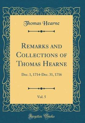Remarks and Collections of Thomas Hearne, Vol. 5 by Thomas Hearne image