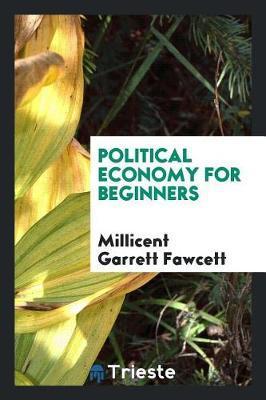 Political Economy for Beginners by Millicent Garrett Fawcett