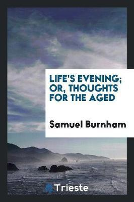 Life's Evening; Or, Thoughts for the Aged by Samuel Burnham image