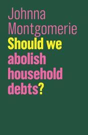 Should we abolish household debts? by Johnna Montgomerie