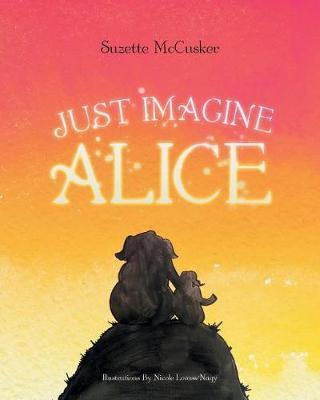 Just Imagine Alice by Suzette McCusker