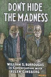 Don't Hide the Madness by William S Burroughs