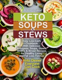 Keto Soups and Stews by Adele Baker