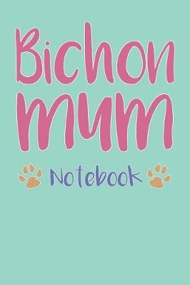 Bichon Mum Composition Notebook of Dog Mum Journal by Yahir P