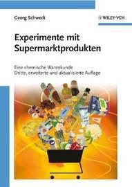 Experimente Mit Supermarktprodukten: Eine Chemische Warenkunde by Georg Schwedt