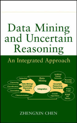 Data Mining and Uncertain Reasoning by Zhengxin Chen