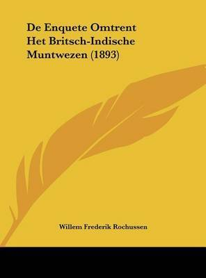 de Enquete Omtrent Het Britsch-Indische Muntwezen (1893) by Willem Frederik Rochussen
