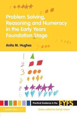 Problem Solving, Reasoning and Numeracy in the Early Years Foundation Stage by Anita M Hughes image