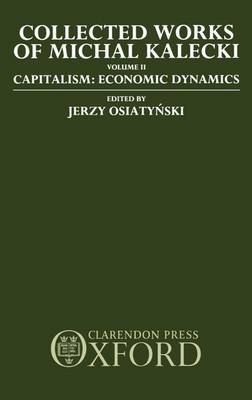 Collected Works of Michal Kalecki: Volume II. Capitalism: Economic Dynamics by Michal Kalecki