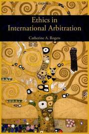 Ethics in International Arbitration by Catherine Rogers image