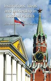 Institutions, Ideas and Leadership in Russian Politics by Julie M. Newton