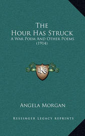 The Hour Has Struck: A War Poem and Other Poems (1914) by Angela Morgan