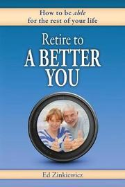 Retire to a Better You by Ed Zinkiewicz