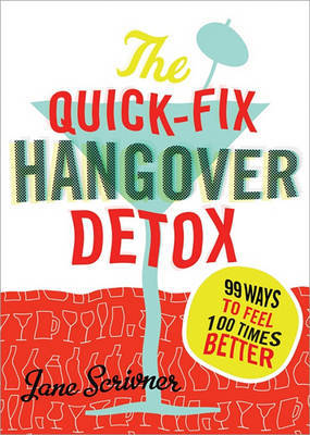 The Quick-Fix Hangover Detox: 99 Ways to Feel 100 Times Better by Jane Scrivner image