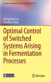 Optimal Control of Switched Systems Arising in Fermentation Processes by Chongyang Liu