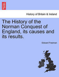The History of the Norman Conquest of England, Its Causes and Its Results. Volume III by Edward Freeman