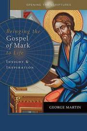 Bringing the Gospel of Mark to Life by George Martin