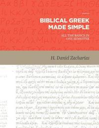 Biblical Greek Made Simple by H. Daniel Zacharias