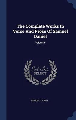 The Complete Works in Verse and Prose of Samuel Daniel; Volume 5 by Samuel Daniel