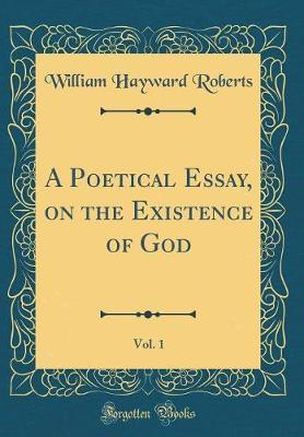 A Poetical Essay, on the Existence of God, Vol. 1 (Classic Reprint) by William Hayward Roberts image