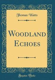 Woodland Echoes (Classic Reprint) by Thomas Watts image