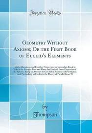 Geometry Without Axioms; Or the First Book of Euclid's Elements by Thompson Thompson image