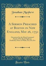 A Sermon Preached at Boston in New England, May 26, 1751 by Jonathan Mayhew image