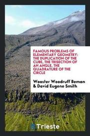 Famous Problems of Elementary Geometry by Wooster Woodruff Beman