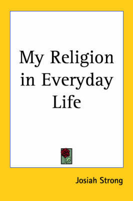 My Religion in Everyday Life by Josiah Strong image
