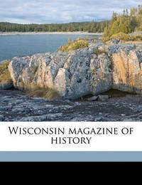 Wisconsin Magazine of Histor, Volume 1, No. 1 by Milo Milton Quaife