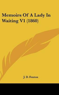 Memoirs Of A Lady In Waiting V1 (1860) by J D Fenton image