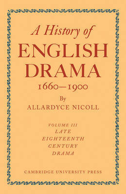 A History of English Drama 1660-1900 by Allardyce Nicoll