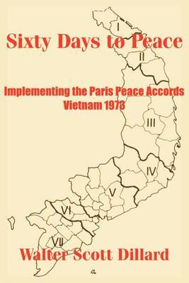 Sixty Days to Peace: Implementing the Paris Peace Accords -- Vietnam 1973 by Walter Scott Dillard image