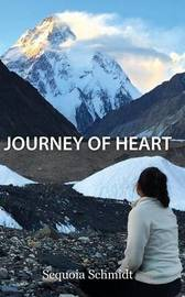 Journey of Heart: a Sojourn to K2 by Sequoia Schmidt