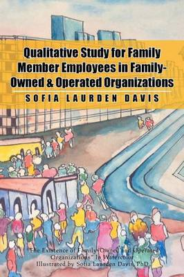 Qualitative Study for Family Member Employees in Family-Owned & Operated Organizations by Sofia Laurden Davis