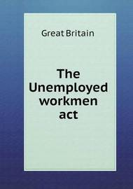 The Unemployed Workmen ACT by Great Britain