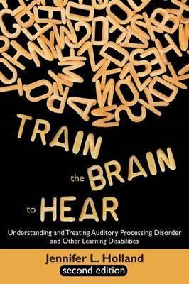 Train the Brain to Hear by Jennifer L. Holland