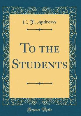 To the Students (Classic Reprint) by C.F. Andrews image