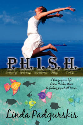 P.H.I.S.H.: Change Your Life. Learn the Ten Steps to Feeling Joy at All Times. by Linda Padgurskis image