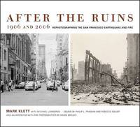 After the Ruins, 1906 and 2006: Rephotographing the San Francisco Earthquake and Fire by Philip L Fradkin image